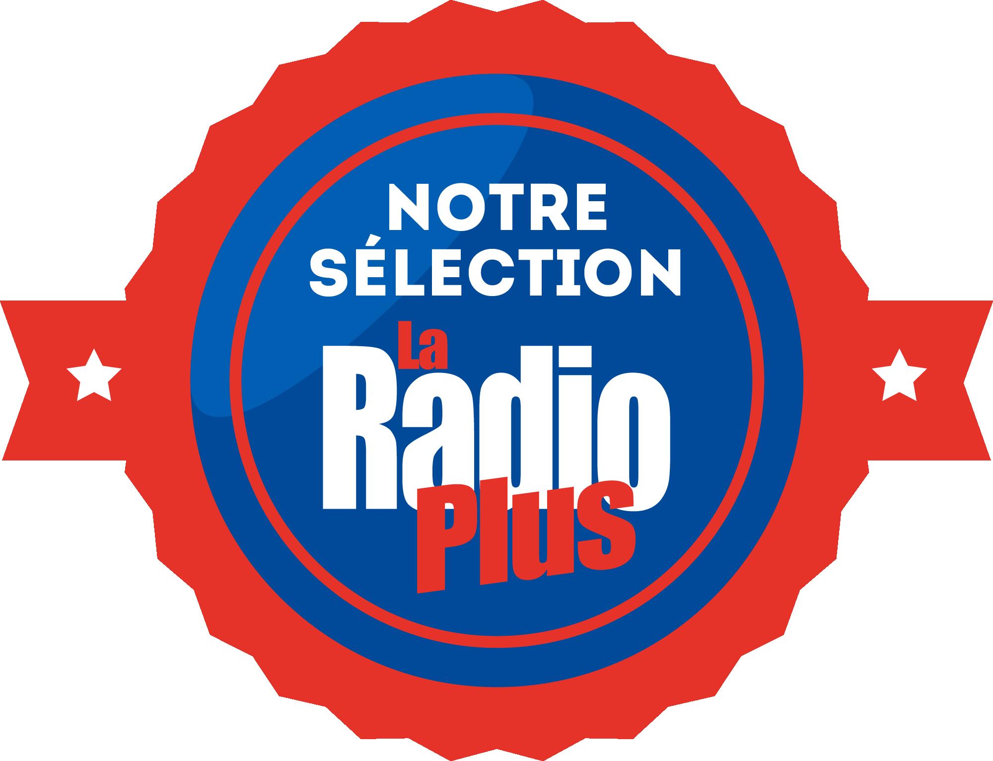 Notre sélection La Radio Plus
