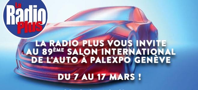 La Radio Plus vous invite au Salon de l'Auto de Genève !